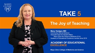 Mayo Clinic Alix School of Medicine Take 5 Video on the Joy of Teaching