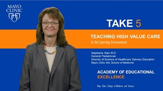 Mayo Clinic Alix School of Medicine Take 5 Video on Teaching High-Value Care in the Learning Environment